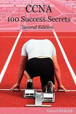 CCNA 100 Success Secrets - Get the Most Out of Your CCNA Training with This Accelerated, Hands-On CCNA Book
