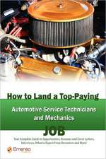 How to Land a Top-Paying Automotive Service Technicians and Mechanics Job: Your Complete Guide to Opportunities, Resumes and Cover Letters, Interviews