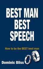 Best Man, Best Speech: How to Be the Best Best Man