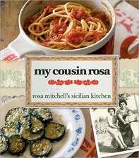 My Cousin Rosa:  Rosa Mitchell's Sicilian Kitchen
