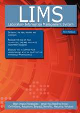 Lims - Laboratory Information Management System: High-Impact Strategies - What You Need to Know: Definitions, Adoptions, Impact, Benefits, Maturity, V