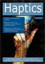 Haptics: High-Impact Strategies - What You Need to Know: Definitions, Adoptions, Impact, Benefits, Maturity, Vendors