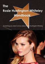The Rosie Huntington-Whiteley Handbook - Everything You Need to Know about Rosie Huntington-Whiteley