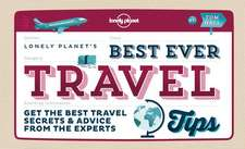 Lonely Planet Best Ever Travel Tips:  Get the Best Travel Secrets & Advice from the Experts