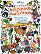 Lonely Planet Adventures in Smelly Places:  Mind-Blowing Stuff on Every Country in the World