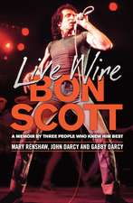 Live Wire: Bon Scott: A Memoir by Three People Who Knew Him Best