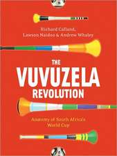 The Vuvuzela Revolution:  Anatomy of South Africa's World Cup