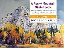 A Rocky Mountain Sketchbook: Volume I: A Step-by-Step Guide to Watercolour Painting & Drawing in the Mountain Landscape