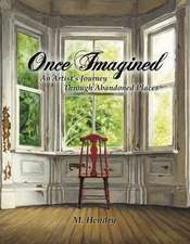 Once Imagined: An Artist's Journey Through Abandoned Places