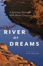 River of Dreams: A Journey Through Milk River Country