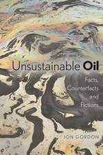 Unsustainable Oil:  Facts, Counterfacts and Fictions