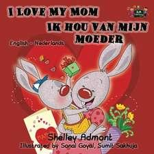 I Love My Mom / Ik hou van mijn moeder: bilingual dutch, english kids books