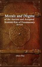 Morals and Dogma of the Ancient and Accepted Scottish Rite of Freemasonry Revised