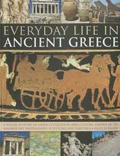 Everyday Life in Ancient Greece:  A Social History of Greek Civilization and Culture, Shown in 250 Magnificent Photographs, Sculptures and Paintings
