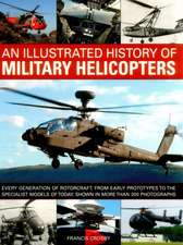 An  Illustrated History of Military Helicopters:  Every Generation of Rotorcraft, from Early Prototypes to the Specialist Models of Today, Shown in Ove
