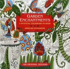 Garden Enchantments: A Mystical Colouring-In Book: 100 Original Designs