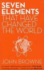 Browne, J: Seven Elements That Have Changed The World