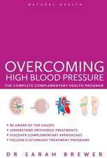 Overcoming High Blood Pressure:  The Complete Complementary Health Program