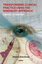 Transforming Clinical Practice Using the Mindbody Approach:  A Radical Integration