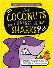 Are Coconuts More Dangerous Than Sharks?: Mind-Blowing Myths, Muddles & Misconceptions