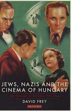 Jews, Nazis and the Cinema of Hungary: The Tragedy of Success, 1929-1944