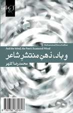 And the Wind, the Poet's Scattered Mind:  Va Baad, Zehn-E Montasher-E Shaer