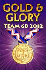 Gold and Glory: Team GB 2012