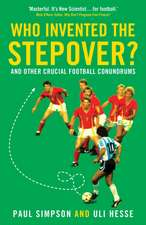 Who Invented the Stepover?: and other crucial football conundrums