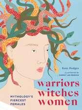 Warriors, Witches, Women: Celebrating Mythology's Fiercest Females