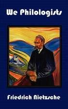 We Philologists - Complete Works of Friedrich Nietzsche, Volume 8