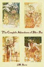 The Complete Adventures of Peter Pan (Complete and Unabridged) Includes:  The Little White Bird, Peter Pan in Kensington Gardens(illustrated) and Peter