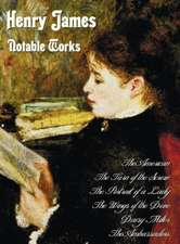 Henry James - Notable Works, Including (Complete and Unabridged)