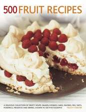 500 Fruit Recipes:  A Delicious Collection of Fruity Soups, Salads, Cookies, Cakes, Pastries, Pies, Tarts, Puddings, Preserves and Drinks,