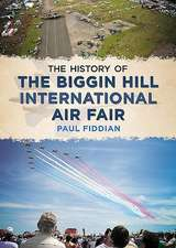 The History of the Biggin Hill International Air Fair:  Literary, Legendary and Historical