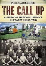 The Call Up:  A Study of National Service in Peacetime Britain