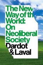 The New Way of the World:  On Neo-Liberal Society