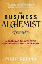 The Business Alchemist:  A Road Map to Authentic and Inspirational Leadership