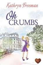 Freeman, K: Oh Crumbs