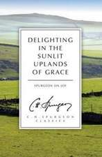 Delighting in the Sunlit Uplands of Grace:  Spurgeon on Joy