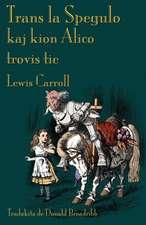 Trans La Spegulo Kaj Kion Alico Trovis Tie:  The Further Adventures of Lewis Carroll's Alice