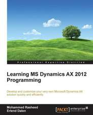 Learning MS Dynamics Ax 2012 Programming:  The Definitive Admin Handbook Second Edition