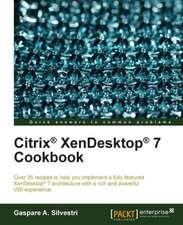 Citrix Xendesktop 7 Cookbook:  A Comprehensive Primer