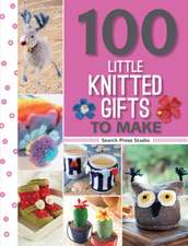 100 Little Knitted Gifts to Make