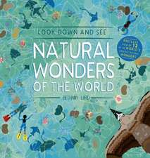 Look Down and See Natural Wonders of the World: A Bird's Eye View of 12 of the World's Greatest Natural Wonders
