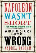 Napoleon Wasn't Short (& St Patrick Wasn't Irish):  When History Gets It Wrong