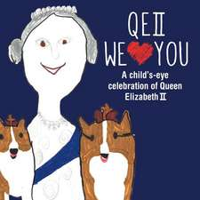 Qeii We Love You:  A Child's-Eye Celebration of Queen Elizabeth II