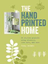 The Hand-Printed Home: 35 stylish projects using stencils, lino cuts, and more