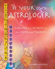 Be Your Own Astrologer: Unlock the secrets of the signs and planets