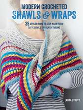 Modern Crocheted Shawls and Wraps: 35 stylish ways to keep warm from lacy shawls to chunky throws