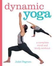 Dynamic Yoga: A complete mind and body workout